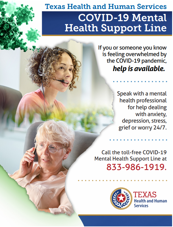 Texas Health and Human Services has established a COVID-19 Mental Health Support Line. Call 833-986-1919 to speak with a mental health professional for help dealing with stress, anxiety, or depression.