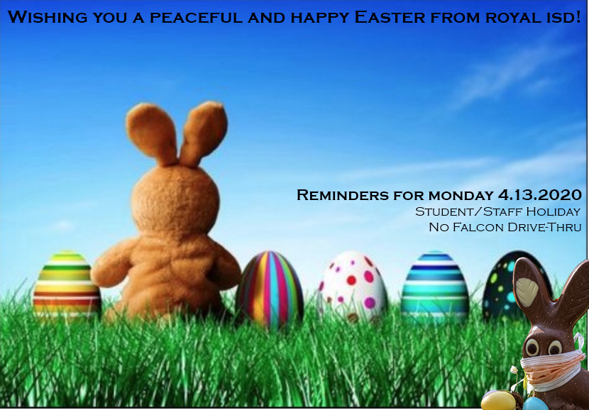 Wishing you a peaceful and happy Easter from Royal ISD!  Don't forget! Tomorrow, Monday 4/13, is a school holiday and Falcon Drive-Thru will be closed. Thank you!