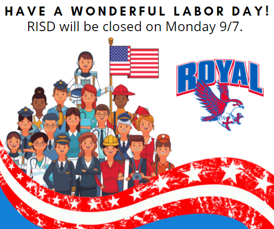 Enjoy your Labor Day, Falcons! All RISD facilities will be closed on Monday, 9/7. Grab & Go meals will not be available on Monday 9/7, and will resume on  Wednesday, 9/9. Please visit https://www.royal-isd.net/o/royal-isd/page/child-nutrition--154 for details on meal options.